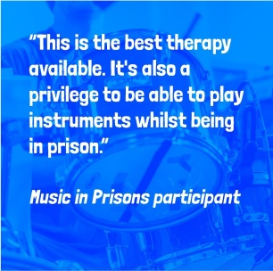 """""""This is the best therapy available. It's also a privilege to be able to play instruments whilst being in prison,"""" Music in Prisons participant"""